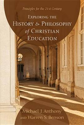 Exploring the History and Philosophy of Christian Education: Principles for the 21st Century
