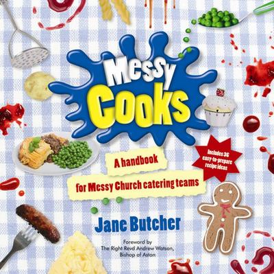 Messy Cooks: A Handbook for Messy Church Catering Teams