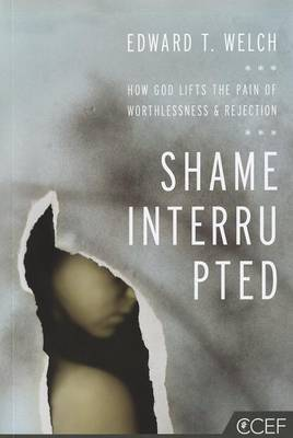 Shame Interrupted: How God Lifts the Pain of Worthlessness and Rejection