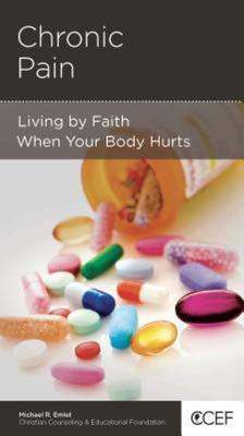 CCEF Chronic Pain: Living by Faith When Your Body Hurts