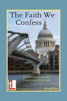 The Faith We Confess: An Exposition of the Thirty-Nine Articles