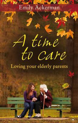 A Time to Care: Loving Your Elderly Parents