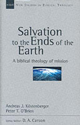 Salvation to the Ends of the Earth: A Biblical Theology of Mission