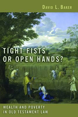 Tight Fists or Open Hands?:: Wealth and Poverty in Old Testament Law