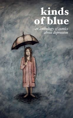 Kinds of Blue: An Anthology of Comics about Depression