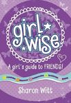 Girl Wise: A Girl's Guide to Friends