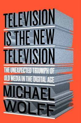 Television Is the New Television: The Unexpected Triumph of Old Media in the Digital Age