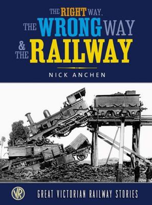 The Right Way, the Wrong Way and the Railway: Great Victorian Rail Stories
