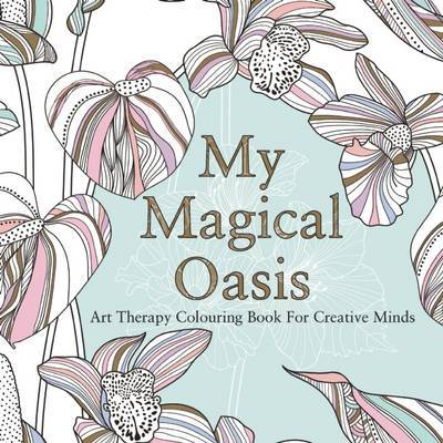 My Magical Oasis : Art Therapy Colouring Book for Creative Minds