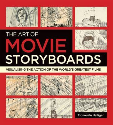 Art of Movie Storyboards - Visualising the Action of the World's Greatest Films