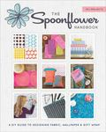 Spoonflower Handbook - A DIY Guide to Designing Fabric, Wallpaper, and Gift Wrap with 30+ Projects