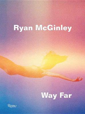 Ryan McGinley - Change to Way Far