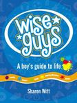 Wise Guys: A Boy's Guide to Life