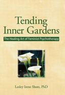 Tending Inner Gardens The Healing Art of Feminist Psychotherapy