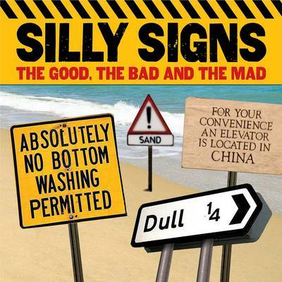 Silly Signs: The Good, the Bad and the Mad
