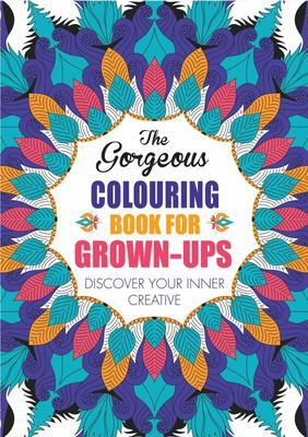 Gorgeous Colouring Book for Grown-Ups - Discover Your Inner Creative