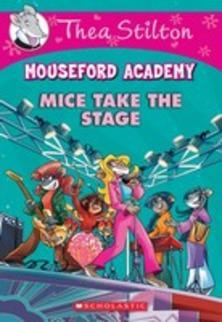 Mice Take the Stage (Thea Stilton: Mouseford Academy #7)