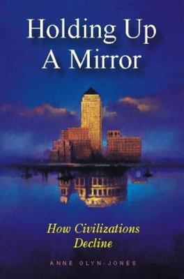 Holding Up a Mirror: How Civilizations Decline