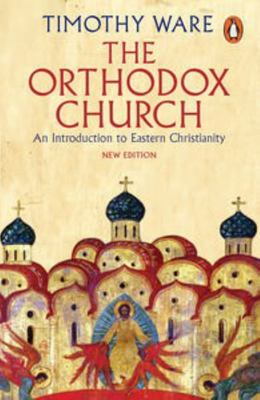 The Orthodox Church: An Introduction to Eastern Christianity