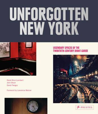 Unforgotten New York - Legendary Spaces of the Twentieth-Century Avant-Garde