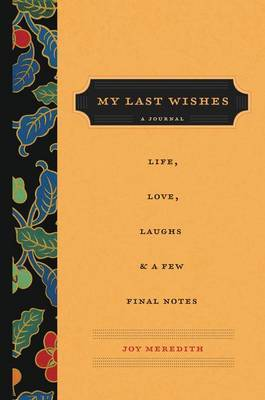 My Last Wishes: A Journal of Life, Love, Laughs, & a Few Final Notes