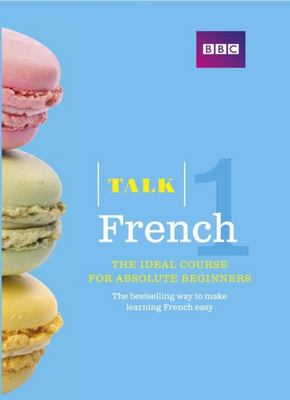 Talk French 1 (Book/CD Pack ) : The ideal French course for the absolute beginner