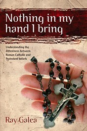 Nothing in My Hand I Bring: Understanding the Differences Between Roman Catholic and Protestant Beliefs