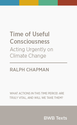 Time of Useful Consciousness : Acting Urgently on Climate Change (BWB Texts)