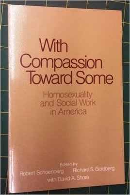 With Compassion Toward Some: Homosexuality and Social Work in America