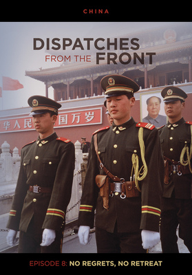 DVD Dispatches: No Regrets, No Retreats - China (Dispatches from the Front #8)