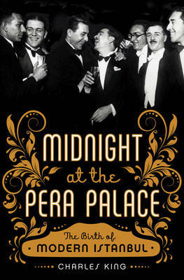 Midnight at the Pera: PalaceThe Birth of Modern Istanbul