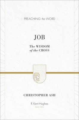 Job: The Wisdom of the Cross (Preaching The Word Series)