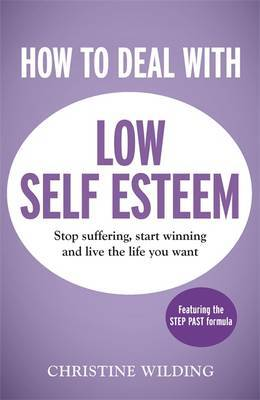 How to Deal with Low Self-Esteem: A 5-Step, CBT-Based Plan for Overcoming Negative Thoughts and Eliminating Self-Doubt