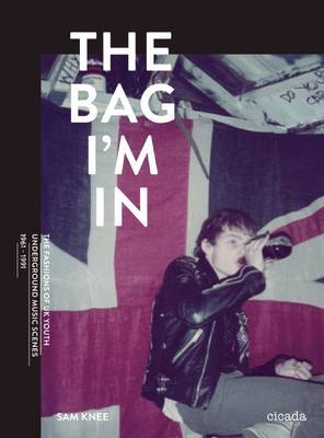 The Bag Im in - British Youth Scenes 1959-1989