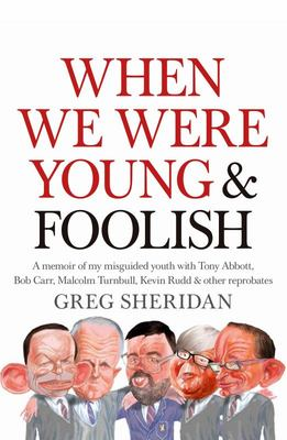 When We Were Young (and Foolish): A Memoir of My Misguided Youth with Tony Abbott, Bob Carr and Kevin Rudd