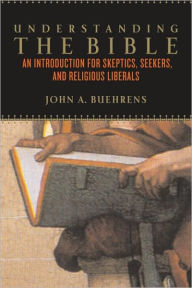 Understanding the Bible: An Introduction for Skeptics, Seekers, and Religious Liberals