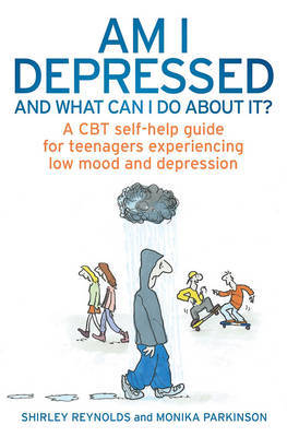 Am I Depressed and What Can I Do About it?: A CBT Self-Help Guide for Teenagers Experiencing Low Mood and Depression