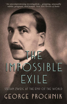 The Impossible Exile - Stefan Zweig at the End of the World