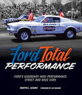 Ford Total Performance: Ford's Legendary High-Performance Street and Race Cars