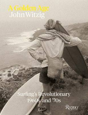 A Golden Age: Surfing's Revolutionary 1960s and 70s
