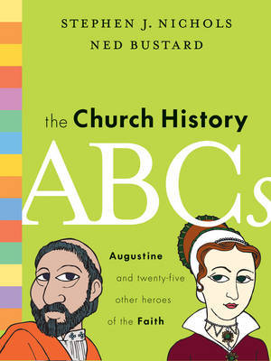 The Church History ABCs: Augustine and 25 Other Heroes of the Faith
