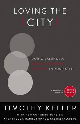 Loving the City: Doing Balanced, Gospel-Centered Ministry in Your City