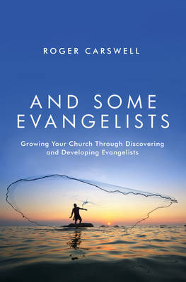 And Some Evangelists: Growing Your Church Through Discovering and Developing Evangelists