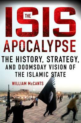 Isis Apocalypse: The History, Strategy, and Doomsday Vision of the Islamic State