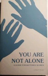 You Are Not Alone; A Guide for Battered Women