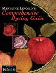 Maryanne Lincoln's Comprehensive Dyeing Guide: 10 Years of Recipes from the Dye Kitchen