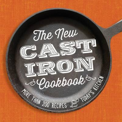 The New Cast-Iron Cookbook: More Than 200 Recipes for Todays Kitchen