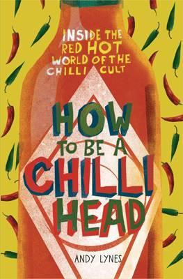 How to be a Chili Head: Inside the Red-Hot World of the Chilli Cult