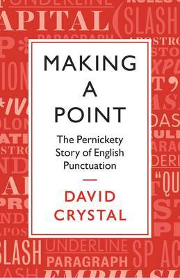 Making a Point: The Pernickity Story of English Punctuation