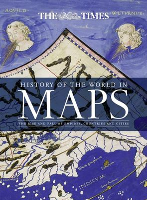 The History of the World in Maps: The Rise and Fall of Empires, Countries and Cities